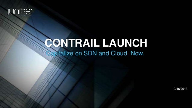 Contrail Launch: Capitalize on SDN and Cloud. Now.