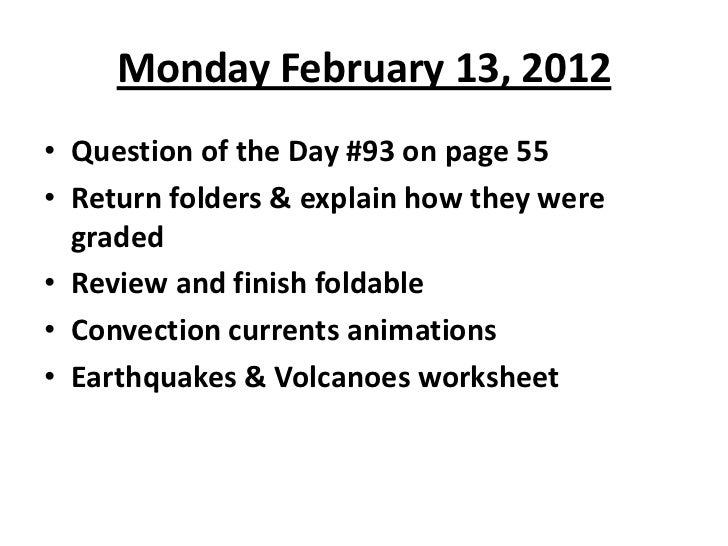 Monday February 13, 2012• Question of the Day #93 on page 55• Return folders & explain how they were  graded• Review and f...
