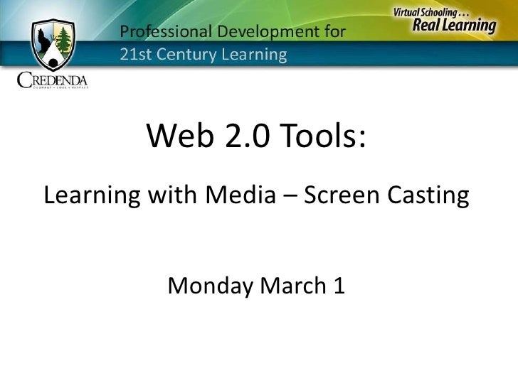 Web 2.0 Tools:<br />Learning with Media – Screen Casting<br />Monday March 1<br />