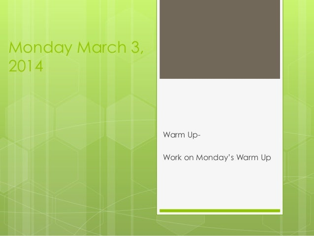 Monday March 3, 2014  Warm UpWork on Monday's Warm Up