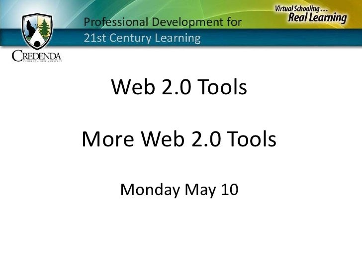 Web 2.0 Tools<br />More Web 2.0 Tools<br />Monday May 10<br />