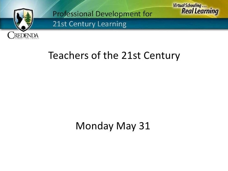 Teachers of the 21st Century<br />Monday May 31<br />