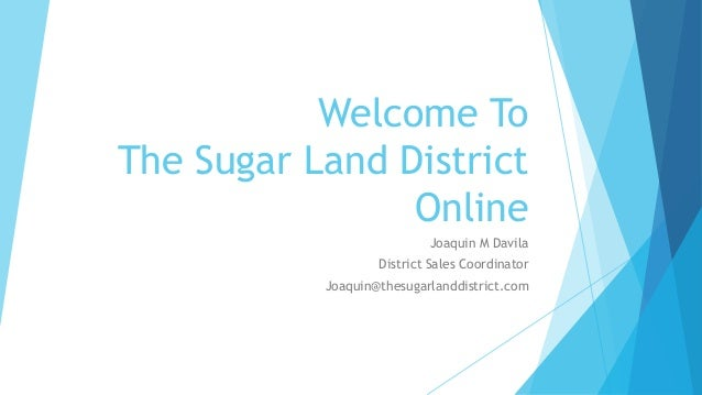 Welcome To The Sugar Land District Online Joaquin M Davila District Sales Coordinator  Joaquin@thesugarlanddistrict.com