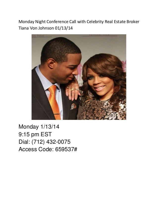Monday Night Conference Call with Celebrity Real Estate Broker Tiana Von Johnson 01/13/14  Monday 1/13/14 9:15 pm EST Dial...