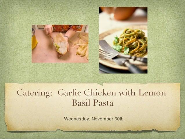 Catering: Garlic Chicken with Lemon             Basil Pasta           Wednesday, November 30th