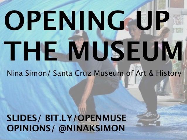 OPENING UPTHE MUSEUMNina Simon/ Santa Cruz Museum of Art & HistorySLIDES/ BIT.LY/OPENMUSEOPINIONS/ @NINAKSIMON