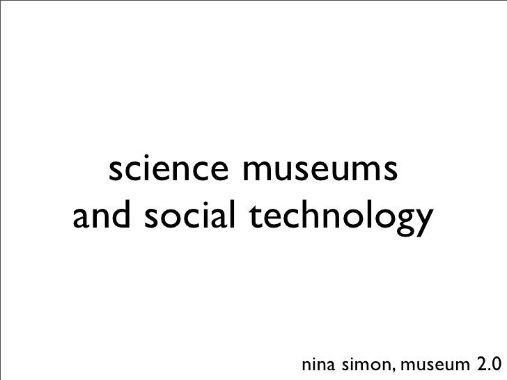 science museums and social technology                nina simon, museum 2.0