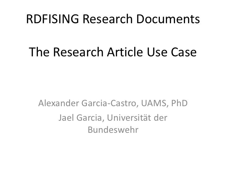 RDFISING Research DocumentsThe Research Article Use Case<br />Alexander Garcia-Castro, UAMS, PhD<br />Jael Garcia, Univers...