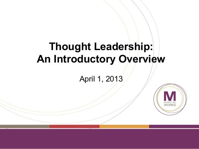 Thought Leadership:An Introductory Overview       April 1, 2013