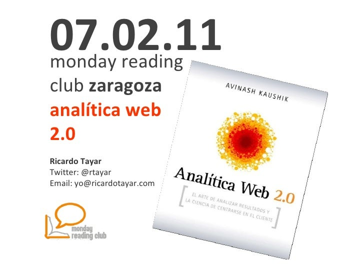monday reading club  zaragoza   analítica web 2.0 Ricardo Tayar Twitter: @rtayar Email: yo@ricardotayar.com 07.02.11