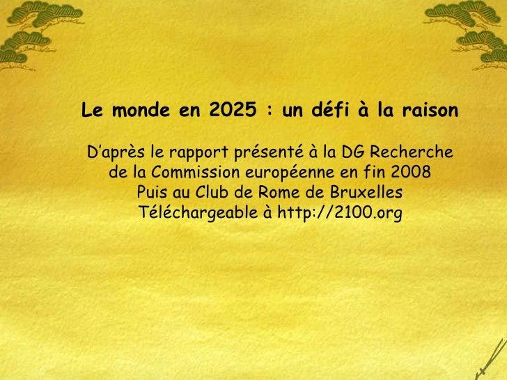 Le monde en 2025 : un défi à la raison D'après le rapport présenté à la DG Recherche de la Commission européenne en fin 20...