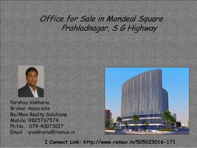 Parshva Vakharia Broker Associate Re/Max Realty Solutions Mobile :9825767574 Ph.No. : 079-40073017 Email :pvakharia@remax....