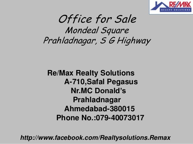 Office for Sale  Mondeal Square Prahladnagar, S G Highway  Re/Max Realty Solutions A-710,Safal Pegasus Nr.MC Donald's Prah...