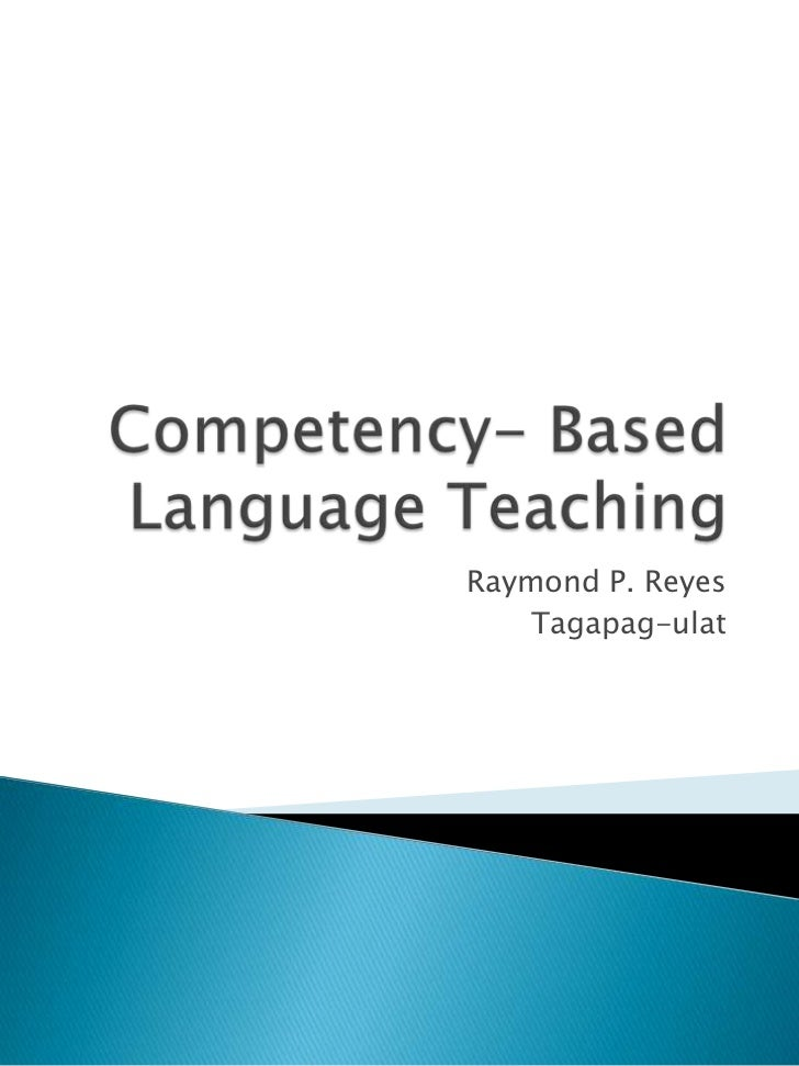 Competency- Based Language Teaching<br />Raymond P. Reyes<br />Tagapag-ulat<br />