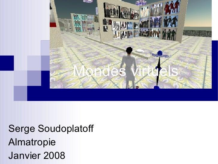 Mondes virtuels Serge Soudoplatoff Almatropie Janvier 2008