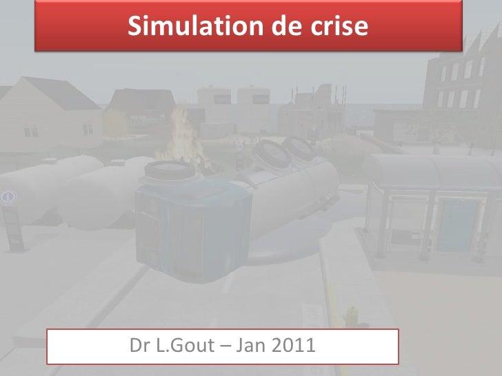 Simulation de criseDr L.Gout – Jan 2011