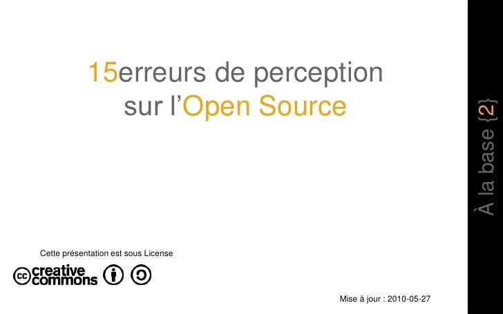 15erreurs de perception<br />sur l'Open Source<br />À la base {2}<br />Cette présentation est sous License<br />Mise à jou...