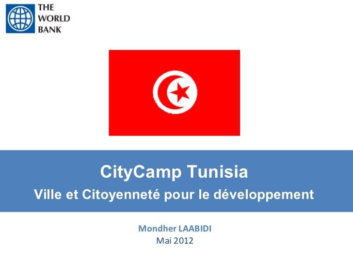 CityCamp TunisiaVille et Citoyenneté pour le développement               Mondher LAABIDI                  Mai 2012