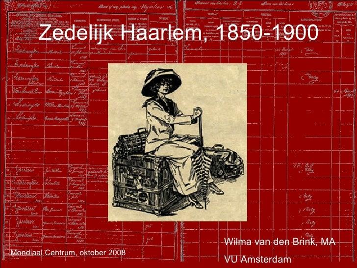 Zedelijk Haarlem, 1850-1900 Wilma van den Brink, MA VU Amsterdam Mondiaal Centrum, oktober 2008