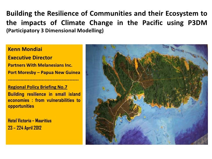 Building the Resilience of Communities and their Ecosystem tothe impacts of Climate Change in the Pacific using P3DM(Parti...