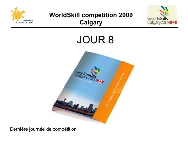 WorldSkill competition 2009 Calgary JOUR 8 Dernière journée de compétition