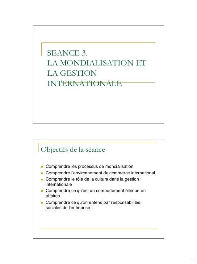SEANCE 3.    LA MONDIALISATION ET    LA GESTION    INTERNATIONALEObjectifs de la séance   Comprendre les processus de mon...