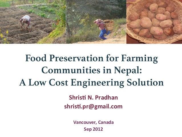 Food Preservation for Farming Communities in Nepal:! A Low Cost Engineering Solution Shris&  N.  Pradhan   shris&.pr...