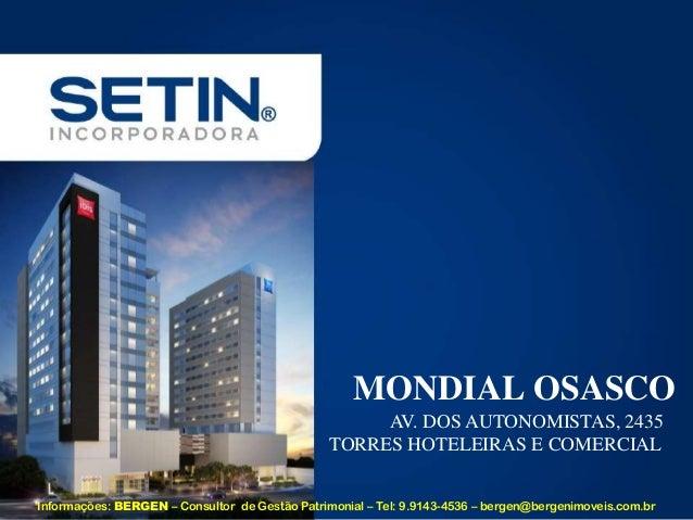 MONDIAL OSASCOAV. DOS AUTONOMISTAS, 2435TORRES HOTELEIRAS E COMERCIALInformações: BERGEN – Consultor de Gestão Patrimonial...