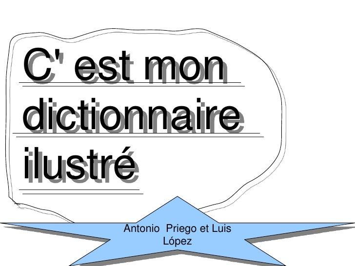C' est mon dictionnaire ilustré<br />Antonio  Priego et Luis López<br />