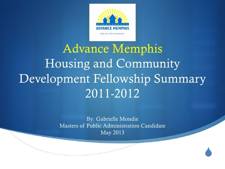 Advance Memphis    Housing and CommunityDevelopment Fellowship Summary          2011-2012                 By: Gabrielle Mo...