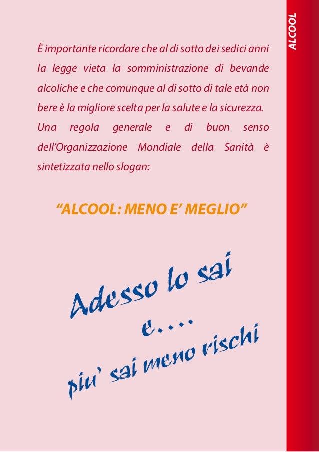 ALCOOL È importante ricordare che al di sotto dei sedici anni la legge vieta la somministrazione di bevande alcoliche e ch...