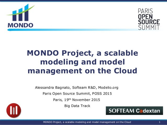 MONDO Project, a scalable modeling and model management on the Cloud Alessandra Bagnato, Softeam R&D, Modelio.org Paris Op...
