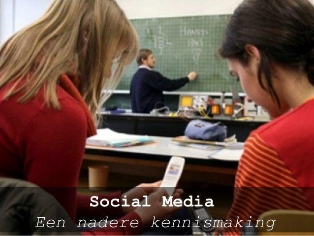 Social media en onderwijs Zijn gedragscodes nodig, voor scholier én docent? Social Media Een nadere kennismaking`