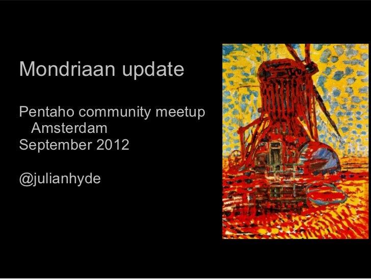 Mondriaan updatePentaho community meetup AmsterdamSeptember 2012@julianhyde