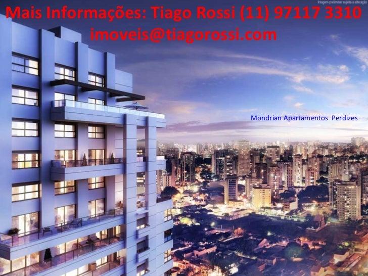 Mais Informações: Tiago Rossi (11) 97117 3310          imoveis@tiagorossi.com                               Mondrian Apart...