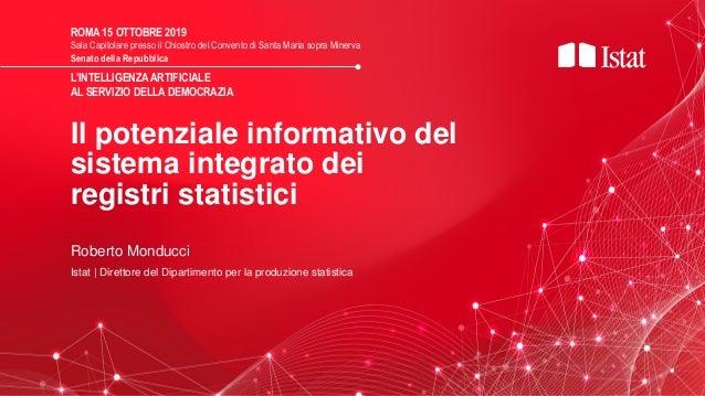 Il potenziale informativo del sistema integrato dei registri statistici ROMA 15 OTTOBRE 2019 Sala Capitolare presso il Chi...