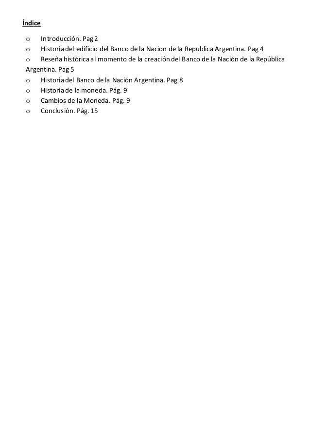Índice  o Introducción. Pag 2  o Historia del edificio del Banco de la Nacion de la Republica Argentina. Pag 4  o Reseña h...