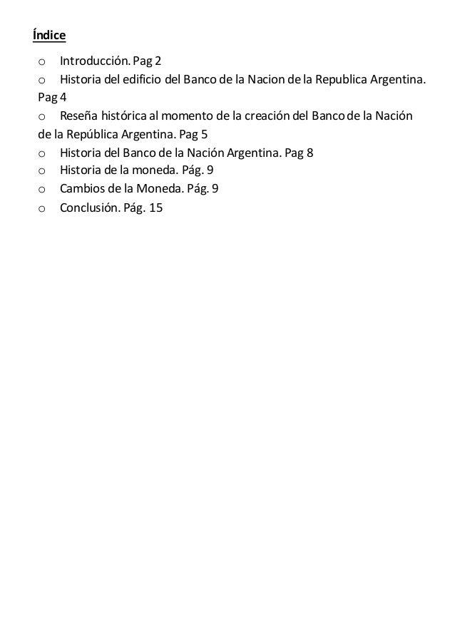 Índice  o Introducción. Pag 2  o Historia del edificio del Banco de la Nacion de la Republica Argentina.  Pag 4  o Reseña ...