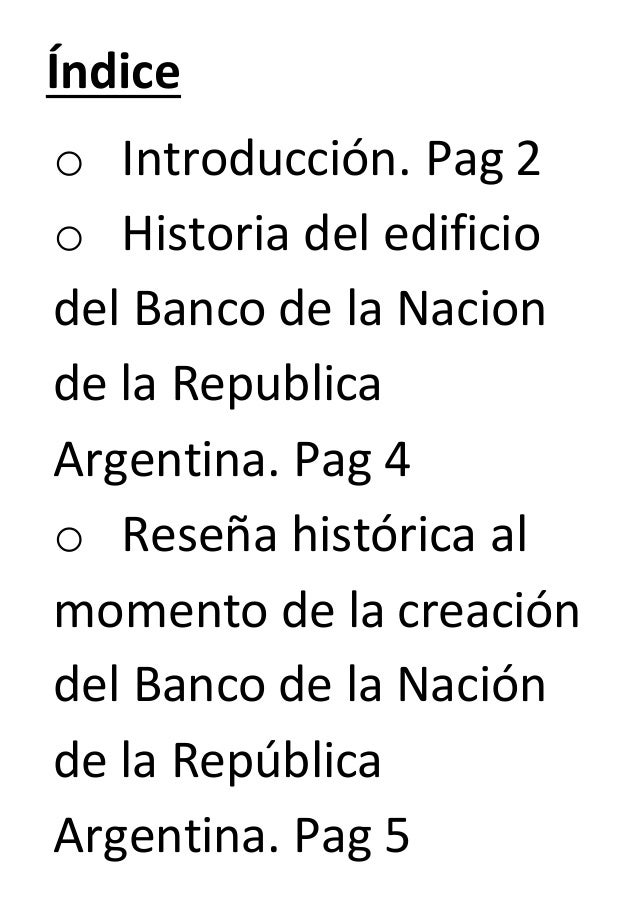 Índice  o Introducción. Pag 2  o Historia del edificio  del Banco de la Nacion  de la Republica  Argentina. Pag 4  o Reseñ...