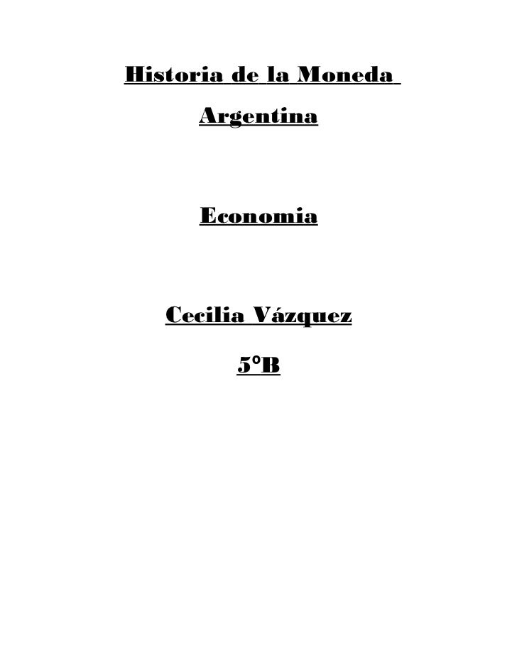 Historia de la Moneda     Argentina     Economia   Cecilia Vázquez        5ºB