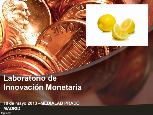 Laboratorio deInnovación Monetaria18 de mayo 2013 –MEDIALAB PRADOMADRID