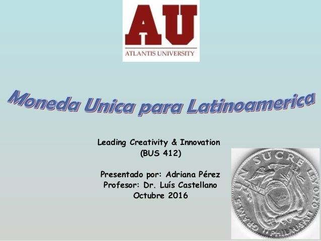 Leading Creativity & Innovation (BUS 412) Presentado por: Adriana Pérez Profesor: Dr. Luís Castellano Octubre 2016