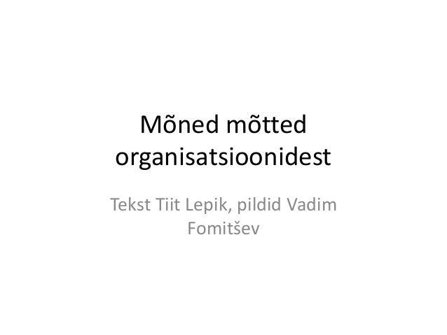 Mõned mõtted organisatsioonidest Tekst Tiit Lepik, pildid Vadim Fomitšev