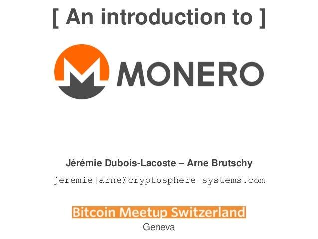 [ An introduction to ] Jérémie Dubois-Lacoste – Arne Brutschy jeremie|arne@cryptosphere-systems.com Geneva