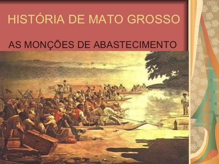 HISTÓRIA DE MATO GROSSO <ul><li>AS MONÇÕES DE ABASTECIMENTO </li></ul>