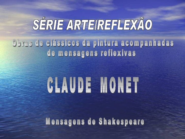 SÉRIE ARTE/REFLEXÃO CLAUDE  MONET Obras de clássicos da pintura acompanhadas de mensagens reflexivas Mensagens de Shakespe...