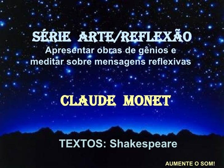 TEXTOS: Shakespeare SÉRIE  ARTE/REFLEXÃO Apresentar obras de gênios e  meditar sobre mensagens reflexivas   CLAUDE  MONET ...