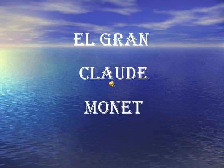 EL GRAN  CLAUDE MONET