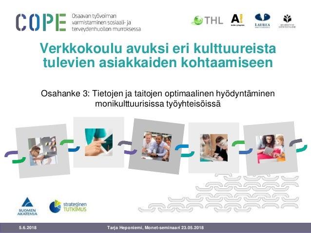 5.6.2018 Verkkokoulu avuksi eri kulttuureista tulevien asiakkaiden kohtaamiseen Osahanke 3: Tietojen ja taitojen optimaali...