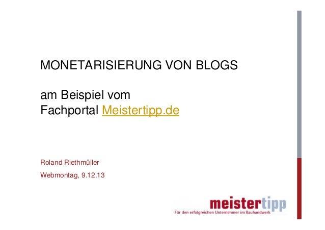 MONETARISIERUNG VON BLOGS am Beispiel vom Fachportal Meistertipp.de  Roland Riethmüller Webmontag, 9.12.13